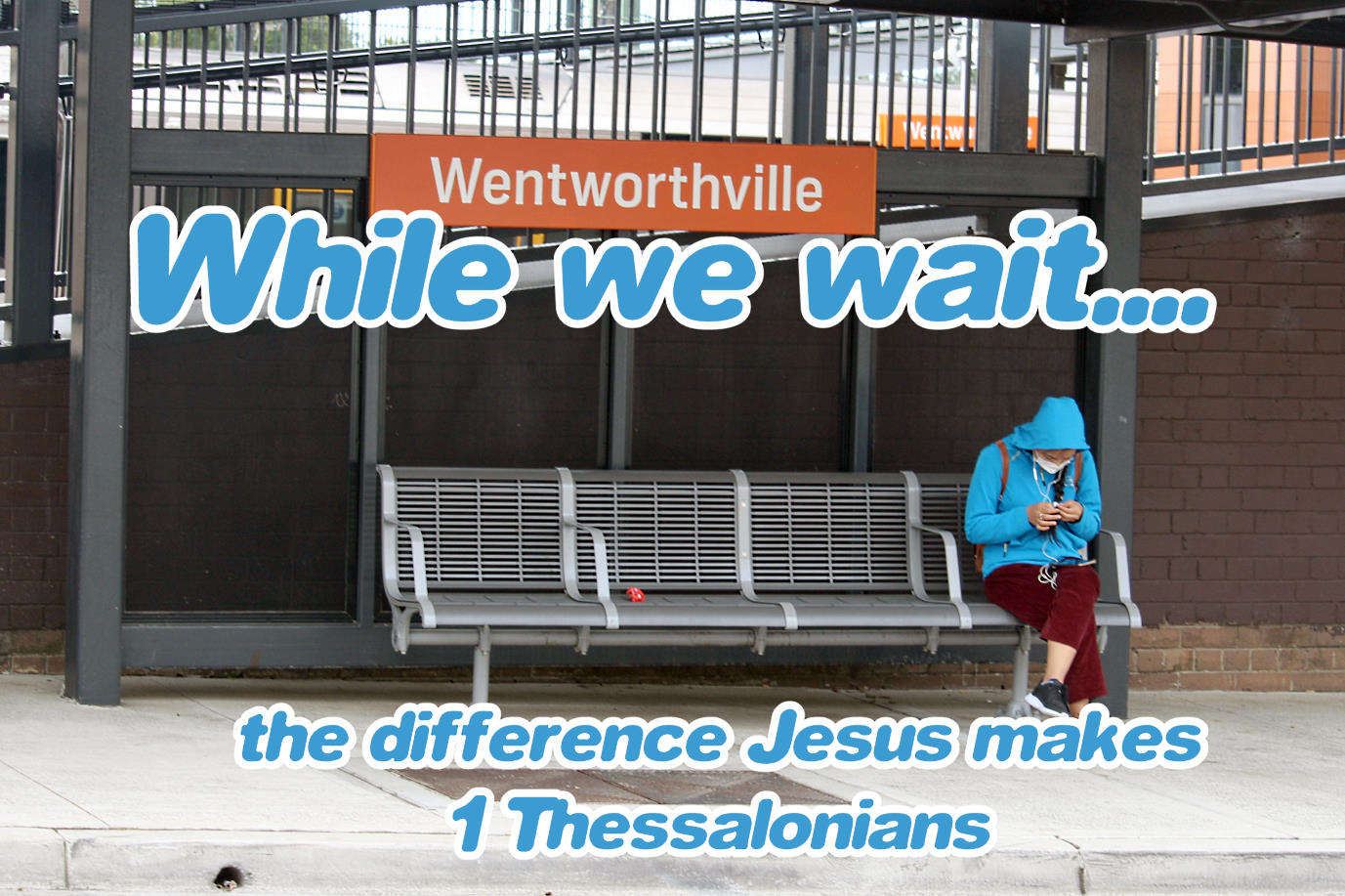 While we wait... The difference Jesus makes. 1 Thessalonians.