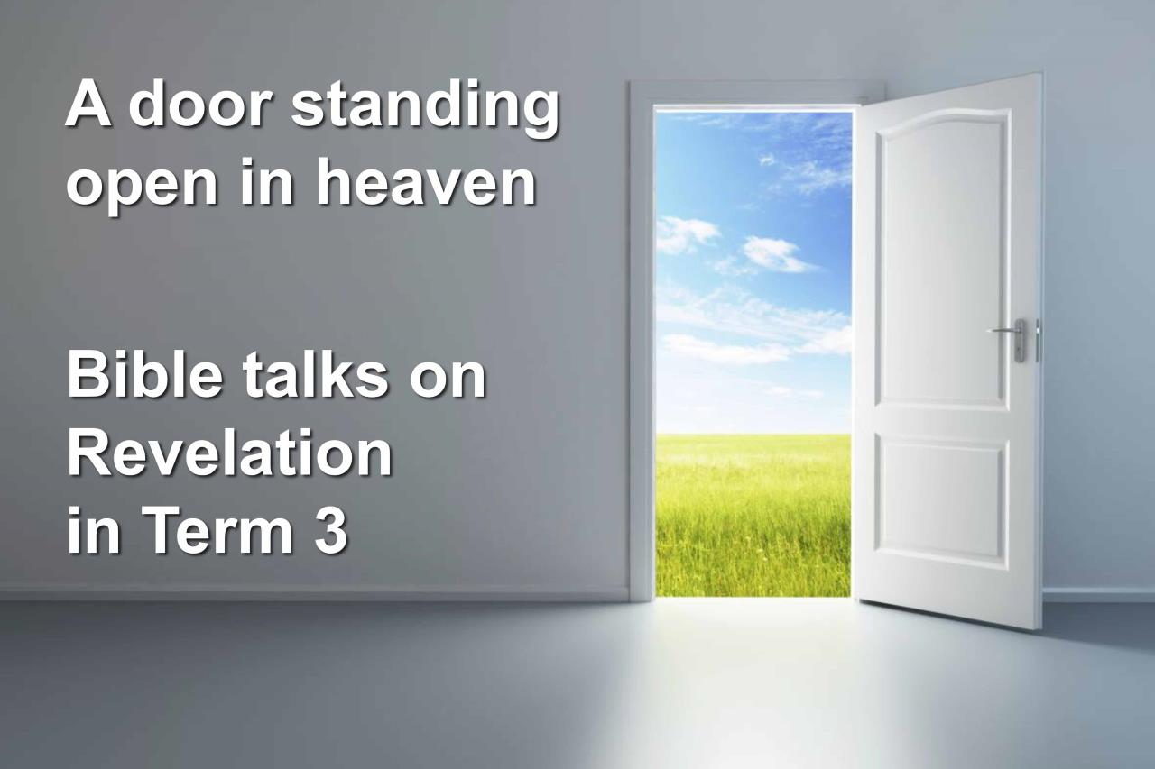 Bible Talks on Revelation in Term 3: a doorway standing open in heaven.